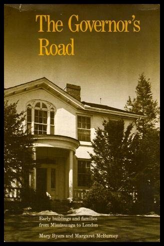 The Governor's Road: Early Buildings and Families from Missisauga to London.: Byers, Mary and ...