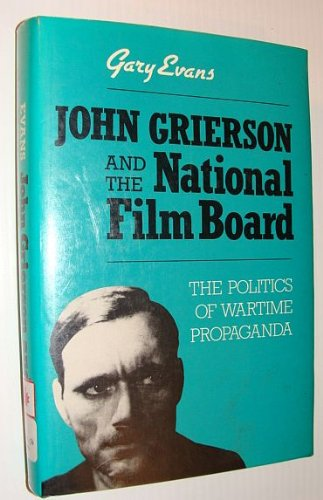 9780802025197: John Grierson and the National Film Board: The politics of wartime propaganda
