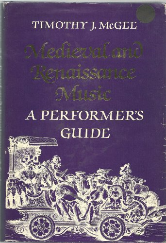 Medieval and Renaissance Music: A Performer's Guide: Timothy J McGee