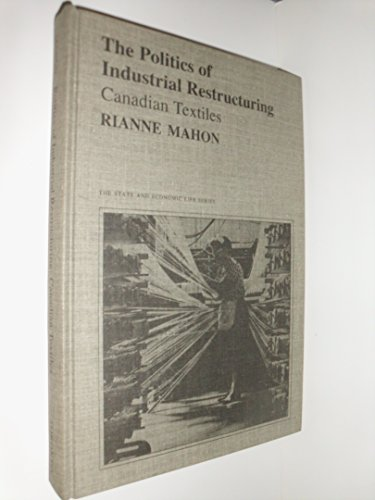Politics of Industrial Restructuring Canadian Textiles
