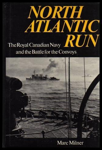 NORTH ATLANTIC RUN: The Royal Canadian Navy & the Battle for the Convoys