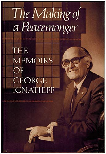 The Making of a Peacemonger: The Memoirs of George Ignatieff: Ignatieff, George, and Sinclair, Sonja