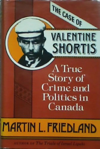 The Case of Valentine Shortis: A True: Friedland, Martin L.