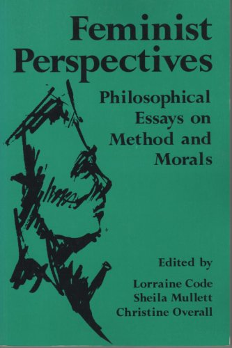 Feminist Perspectives: Philosophical Essays on Method and Morals