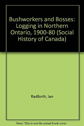 9780802026392: Bushworkers and Bosses: Logging in Northern Ontario 1900-1980 (Social History of Canada)