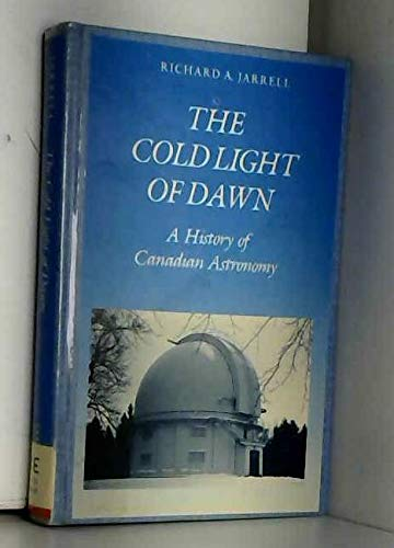 9780802026538: The Cold Light of Dawn: A History of Canadian Astronomy