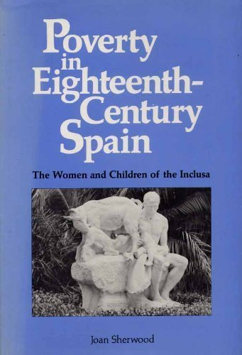 9780802026620: Poverty in Eighteenth-Century Spain: The Women and Children of the Inclusa