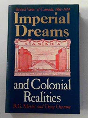 9780802026750: Imperial Dreams and Colonial Realities: British Views of Canada, 1880-1914