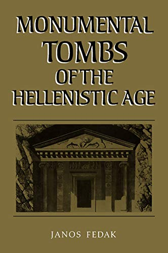 9780802026941: Monumental Tombs of the Hellenistic Age: A Study of Selected Tombs from the Pre-Classical to the Early Imperial Era (PHOENIX SUPPLEMENTARY VOLUME)