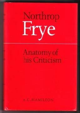 Northrop Frye: Anatomy of His Criticism: A. C. Hamilton