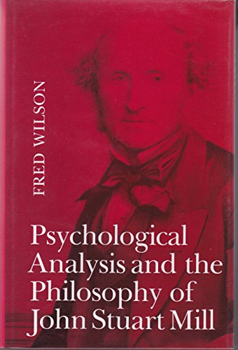 Psychological Analysis and the Philosophy of John Stuart Mill (0802027148) by Wilson, Fred