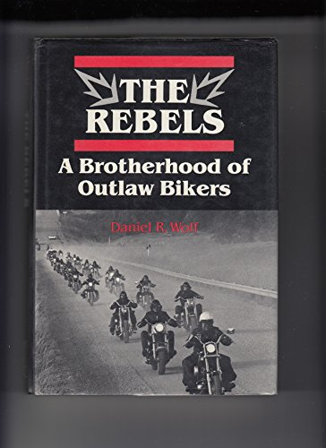 9780802027245: The Rebels: A Brotherhood of Outlaw Bikers