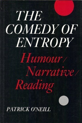 The Comedy of Entropy: Humour, Narrative, Reading (0802027377) by O'Neill, Patrick