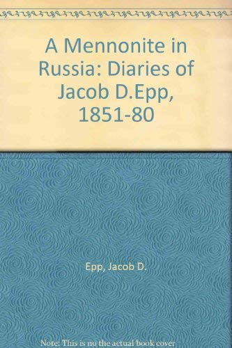 A Mennonite in Russia: Diaries of Jacob D.Epp, 1851-80: Epp, Jacob D.; Dyck, Harvey L.