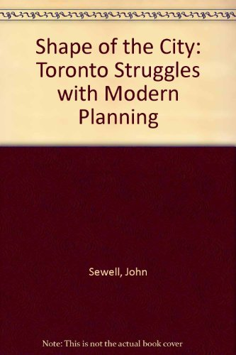 9780802029010: The Shape of the City: Toronto Struggles With Modern Planning