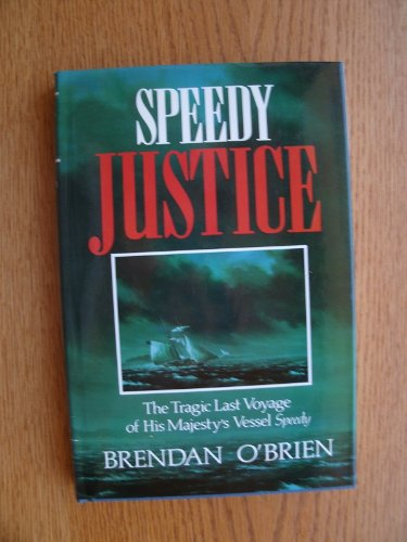 Speedy Justice: The Tragic Last Voyage of His Majesty's Vessel Speedy (Publications of the Osgoode Society) (0802029108) by O'Brien, Brendan