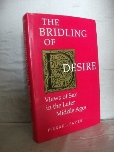 9780802029195: The Bridling of Desire: Views of Sex in the Later Middle Ages