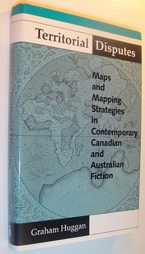 Territorial Disputes: Maps and Mapping Strategies in Contemporary Canadian and Australian Fiction...