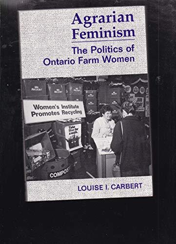 Agrarian Feminism: The Politics of Ontario Farm Women: Carbert, Louise I.