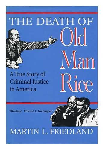 The Death Of Old Man Rice : A True Story Of Criminal Justice In America