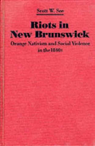 Riots in New Brunswick: Orange Nativism and Social Violence in the 1840's (Social History of ...