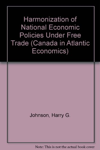Harmonization of National Economic Policies Under Free Trade.: Johnson, Harry G ; Wonnacott, Paul ...