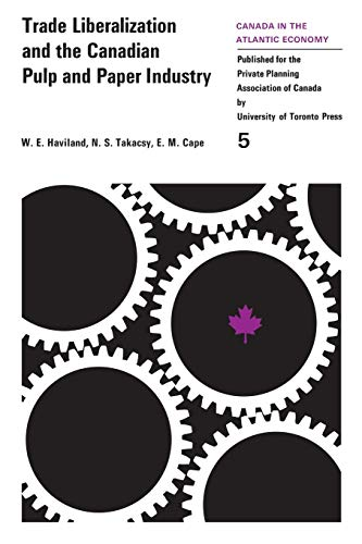 Trade liberalization and the Canadian pulp and paper industry (Canada in the Atlantic economy): ...