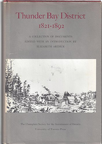 Thunder Bay District, 1821-1892;: A collection of documents (Ontario series, 9)