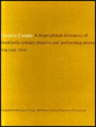 Creative Canada: v.2: Biographical Dictionary of Twentieth-century Creative and Performing Artists:...