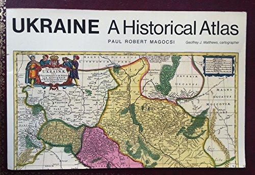 UKRAINE A HISTORICAL ATLAS: Magocsi, Paul Robert