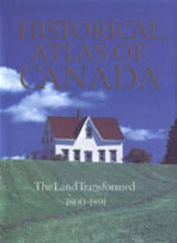 9780802034472: Historical Atlas of Canada: The Land Transformed 1800-1891: 2