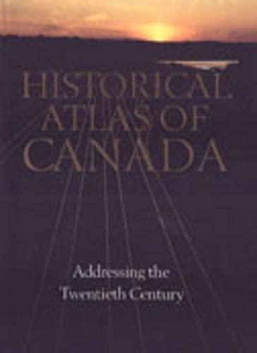 Historical Atlas of Canada: Volume III: Addressing: Donald Gordon Grady