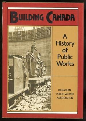 Building Canada : A History Of Public Works