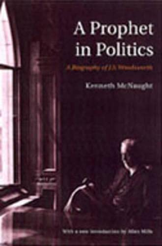 A Prophet in Politics: A Biography of J.S. Woodsworth (RICH: Reprints in Canadian History): ...