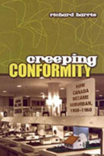 Creeping Conformity: How Canada Became Suburban, 1900-1960 (Themes in Canadian History): Harris, ...