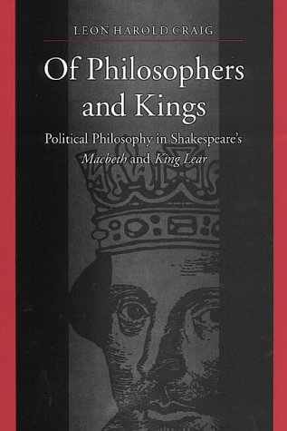Of Philosophers and Kings: Political Philosophy in Shakespeare's Macbeth and King Lear: Leon ...