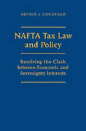 NAFTA Tax Law and Policy: Resolving the Clash between Economic and Sovereignty Interests: Arthur J....