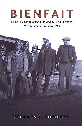 Bienfait: The Saskatchewan Miners' Struggle of '31: Endicott, Stephen