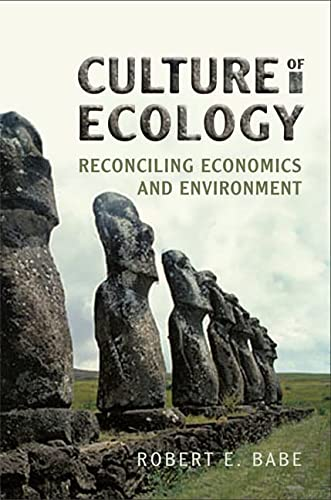 Culture of Ecology: Reconciling Economics and Environment (Hardback): Robert E. Babe