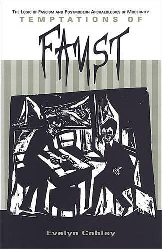 9780802036575: Temptations of Faust: The Logic of Fascism and Postmodern Archaeologies of Modernity
