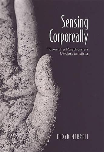 9780802037046: Sensing Corporeally: Toward a Posthuman Understanding (Toronto Studies in Semiotics and Communication)
