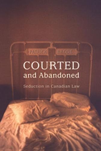 Courted and Abandoned: Seduction in Canadian Law (Osgoode Society for Canadian Legal History)