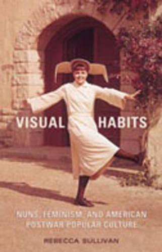 9780802037763: Visual Habits: Nuns, Feminism, And American Postwar Popular Culture