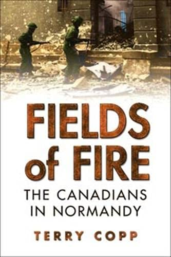 Fields of Fire: The Canadians in Normandy (Joanne Goodman Lectures): Terry Copp