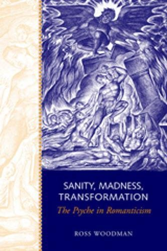 9780802038418: Sanity, Madness, Transformation: The Psyche in Romanticism