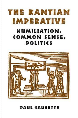 9780802038821: The Kantian Imperative: Humiliation, Common Sense, Politics (Heritage)