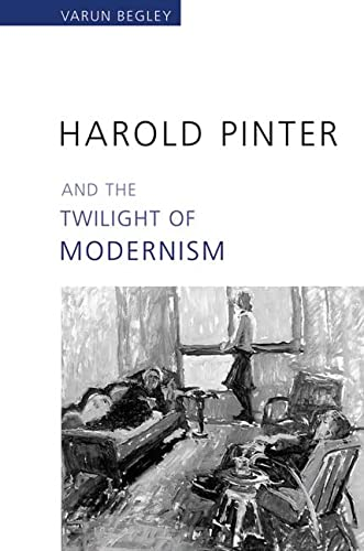 Harold Pinter and the Twilight of Modernism: Varun Begley