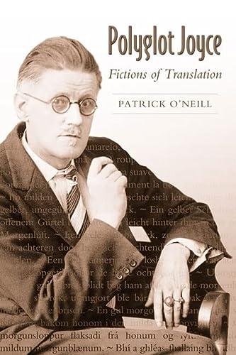 Polyglot Joyce: Fictions of Translation: O'Neill, Patrick