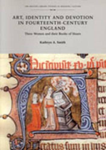 Art, Identity and Devotion in Fourteenth Century England: Three Women and their Books of Hours: ...