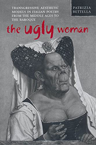 9780802039262: The Ugly Woman: Transgressive Aesthetic Models in Italian Poetry from the Middle Ages to the Baroque (Toronto Italian Studies)